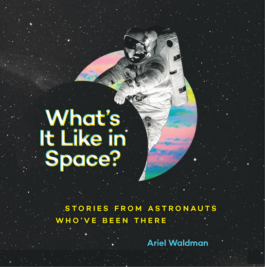 What's It Like in Space? - Stories from Astronauts Who've Been There - cover
