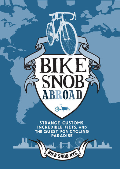 Bike Snob Abroad - Strange Customs Incredible Fiets and the Quest for Cycling Paradise - cover