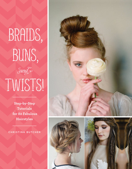 Braids Buns and Twists! - Step-by-Step Tutorials for 82 Fabulous Hairstyles - cover