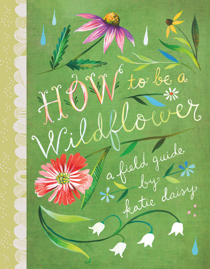How to Be a Wildflower - A Field Guide - cover