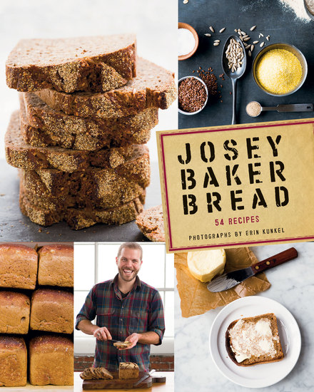 Josey Baker Bread - Get Baking - Make Awesome Bread - Share the Loaves - cover