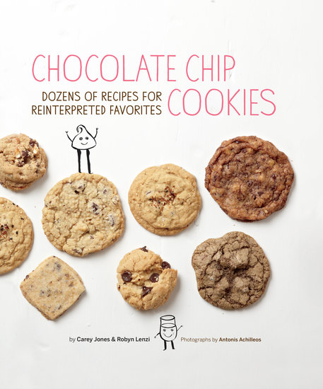 Chocolate Chip Cookies - Dozens of Recipes for Reinterpreted Favorites - cover