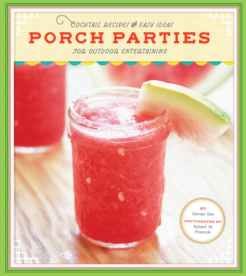Porch Parties - Cocktail Recipes and Easy Ideas for Outdoor Entertaining - cover