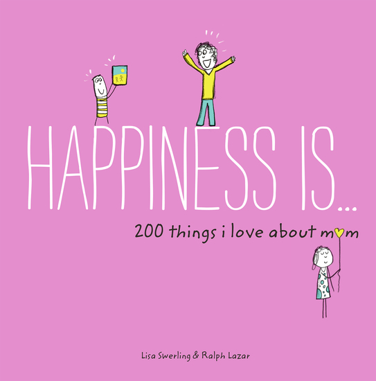 Happiness Is 200 Things I Love About Mom - Real People Real Stories and the Power of Transformation - cover
