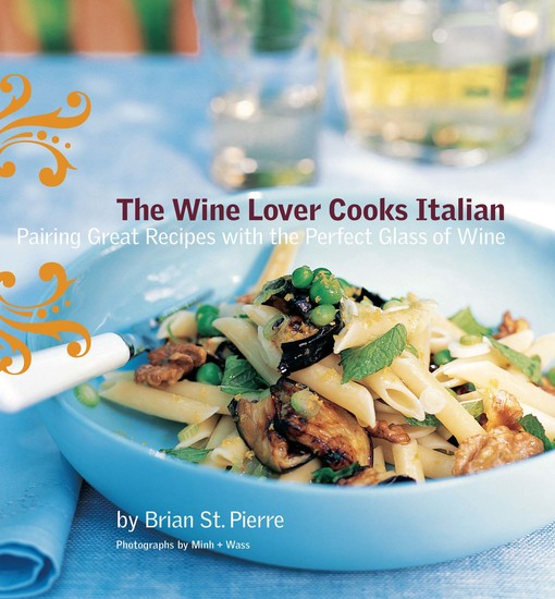 The Wine Lover Cooks Italian - Pairing Great Recipes with the Perfect Glass of Wine - cover