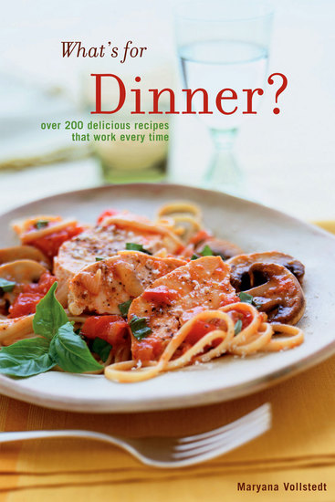 What's for Dinner - Over 200 Delicious Recipes That Work Every Time - cover