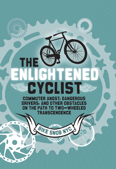 The Enlightened Cyclist - Commuter Angst Dangerous Drivers and Other Obstacles on the Path to Two-Wheeled Trancendence - cover