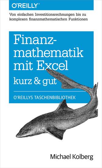 Finanzmathematik mit Excel kurz & gut - Von einfachen Investitionsrechnungen bis zu komplexen finanzmathematischen Funktionen - cover