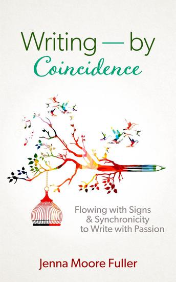 Writing--by Coincidence: Flowing with Signs & Synchronicity to Write with Passion - cover