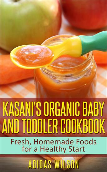 Kasani's Organic Baby and Toddler CookBook: Fresh Homemade Foods for a Healthy Start - cover