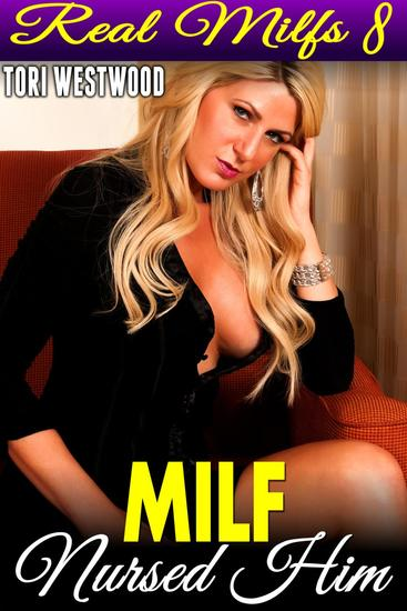 MILF Nursed Him : Real MILFs 8 (MILF Erotica Cougar Erotica Age Gap Age Difference Erotica) - Real MILFs #8 - cover