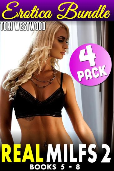 Real Milfs 2 : 4 Pack MILF Bundle - Books 5-8 (MILF Erotica Cougar Erotica Age Gap Erotica Mature Woman Virgin Man Deflowered May December Age Difference XXX Erotica) - cover