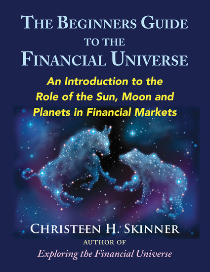 The Beginners Guide to the Financial Universe - An Introduction to the Role of the Sun Moon and Planets in Financial Markets - cover