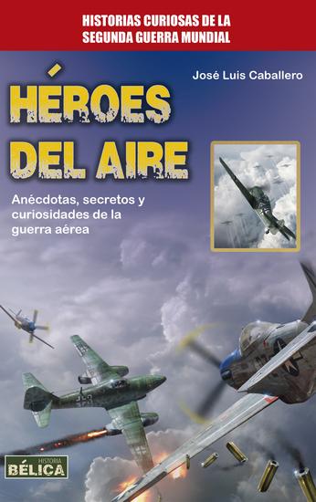 Héroes del aire - Anécdotas secretos y curiosidades de la guerra aérea - cover