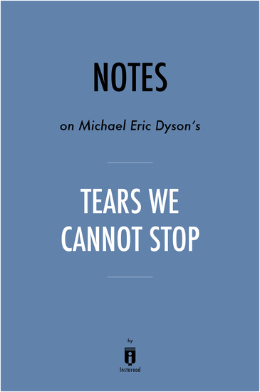 Notes on Michael Eric Dyson's Tears We Cannot Stop by Instaread - cover