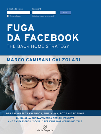 Fuga da Facebook - Guida alla sopravvivenza per chi pensava che bastassero i «social» per fare marketing digitale - cover
