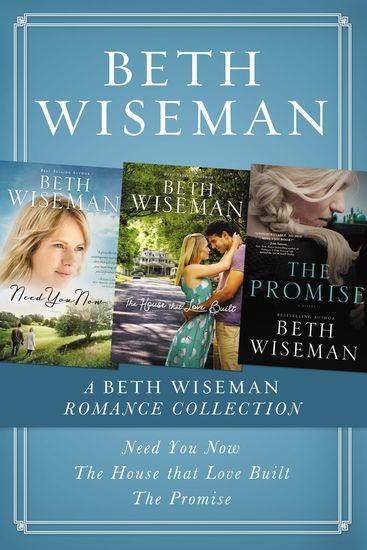 A Beth Wiseman Romance Collection - Need You Now House that Love Built The Promise - cover