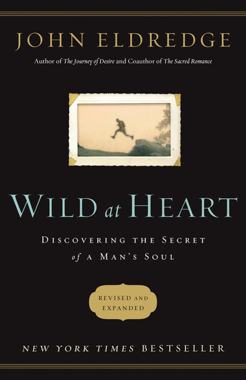Wild at Heart Revised and Updated - Discovering the Secret of a Man's Soul - cover