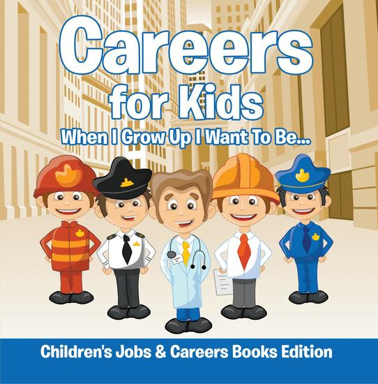 Careers for Kids: When I Grow Up I Want To Be | Children's Jobs & Careers Books Edition - cover