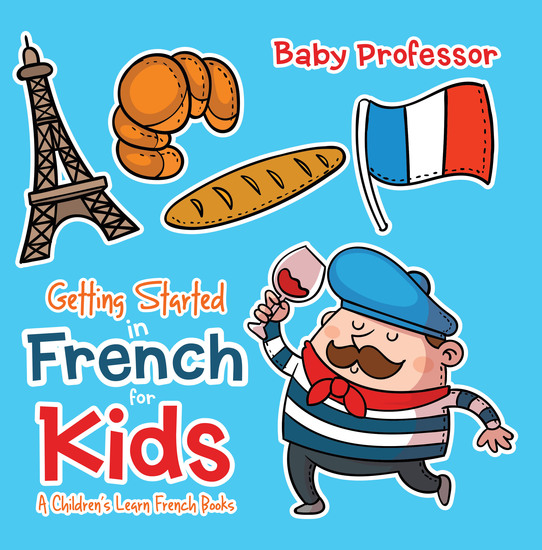 Getting Started in French for Kids | A Children's Learn French Books - cover