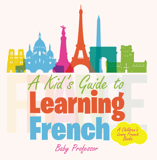A Kid's Guide to Learning French | A Children's Learn French Books - cover