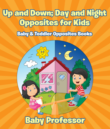 Up and Down; Day and Night: Opposites for Kids - Baby & Toddler Opposites Books - cover