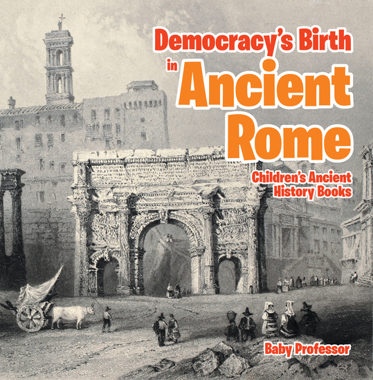 Democracy's Birth in Ancient Rome-Children's Ancient History Books - cover