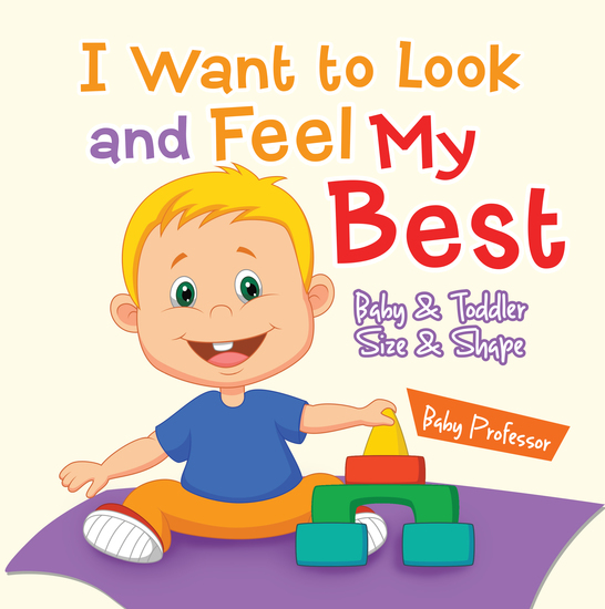I Want to Look and Feel My Best | Baby & Toddler Size & Shape - cover