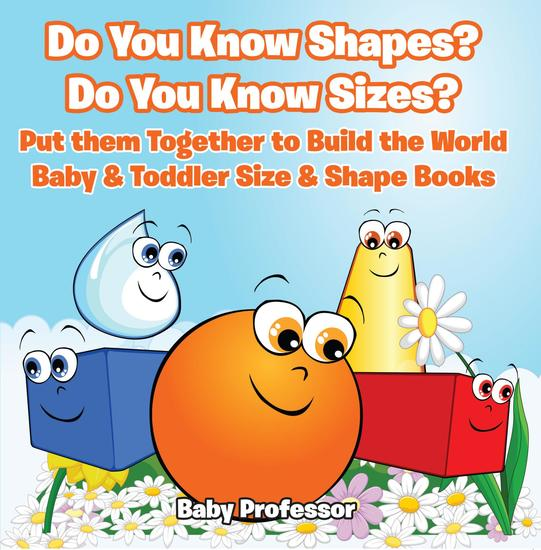 Do You Know Shapes? Do You Know Sizes? Put them Together to Build the World - Baby & Toddler Size & Shape Books - cover