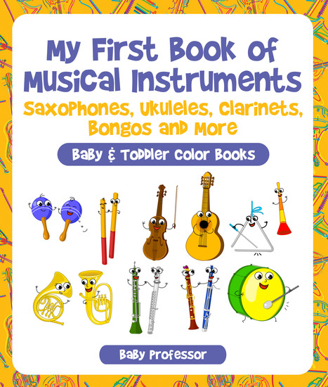 My First Book of Musical Instruments: Saxophones Ukuleles Clarinets Bongos and More - Baby & Toddler Color Books - cover