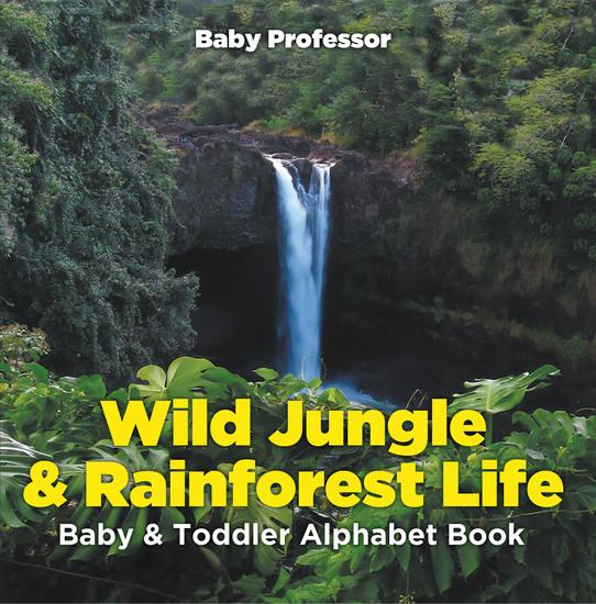 Wild Jungle & Rainforest Life- Baby & Toddler Alphabet Book - cover