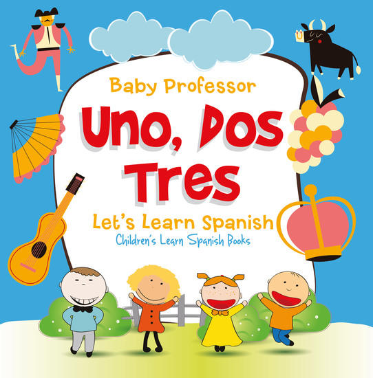 Uno Dos Tres: Let's Learn Spanish | Children's Learn Spanish Books - cover
