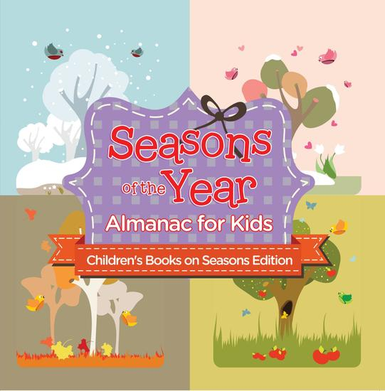 Seasons of the Year: Almanac for Kids | Children's Books on Seasons Edition - cover