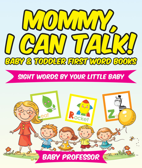 Mommy I Can Talk! Sight Words By Your Little Baby - Baby & Toddler First Word Books - cover