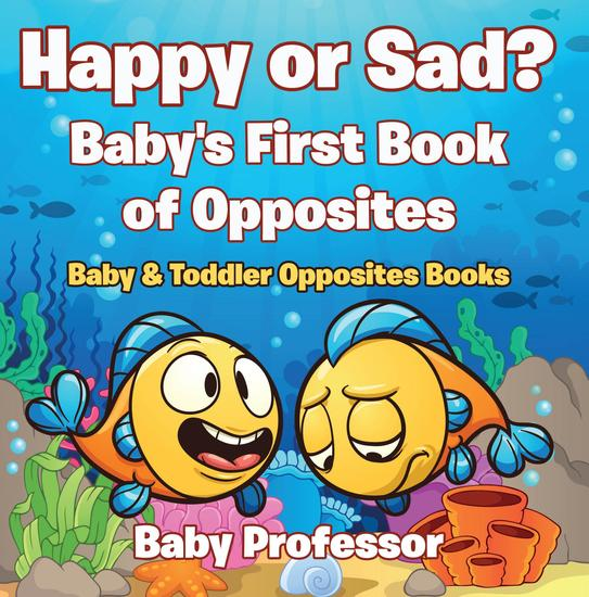 Happy or Sad? Baby's First Book of Opposites - Baby & Toddler Opposites Books - cover