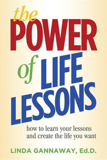 The Power of Life Lessons - How to Learn Your Lessons and Create the Life You Want - cover