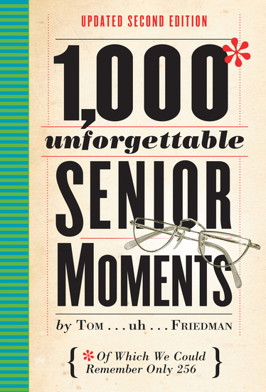 1000 Unforgettable Senior Moments - Of Which We Could Remember Only 254 - cover
