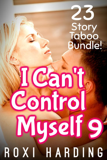I Can't Control Myself #9 - 23-Story Taboo Bundle - cover