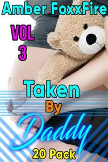 Taken By Daddy 20-Pack Vol 3 - Daddy Erotica Daddy Daughter Erotica Father Daughter Erotica Breeding Erotica Sleep Sex Stories Incest Mind Control Hypnosis Bareback Creampie Virgin Non Con Dub Con Domination Submisson XXX Fuck Fucking Taboo Box Set - cover