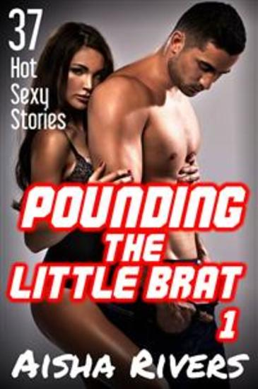 Pounding The Little Brat #1 - 37 Hot Sexy Stories - cover