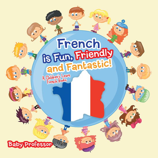 French is Fun Friendly and Fantastic! | A Children's Learn French Books - cover