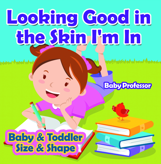 Looking Good in the Skin I'm In | Baby & Toddler Size & Shape - cover