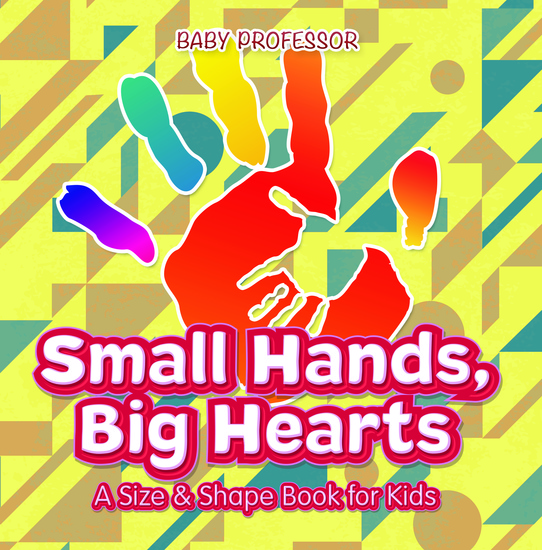 Small Hands Big Hearts | A Size & Shape Book for Kids - cover