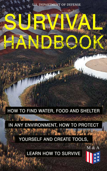 SURVIVAL HANDBOOK - How to Find Water Food and Shelter in Any Environment How to Protect Yourself and Create Tools Learn How to Survive - Become a Survival Expert – Handle Any Climate Environment Find Out Which Plants Are Edible Be Able to Build Shelters & Floatation Devices Master Fiel... - cover