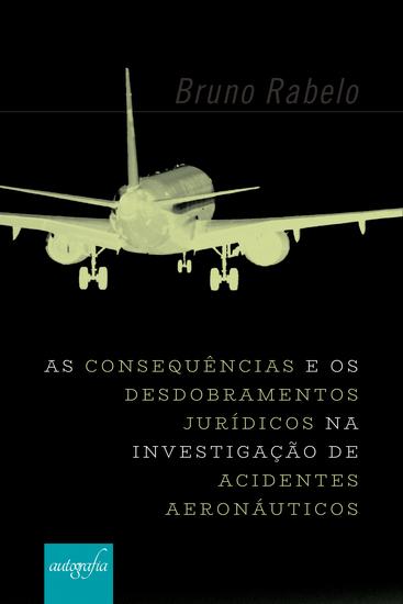 As Consequências e os Desdobramentos Jurídicos na Investigação de Acidentes Aeronáuticos no Brasil - cover