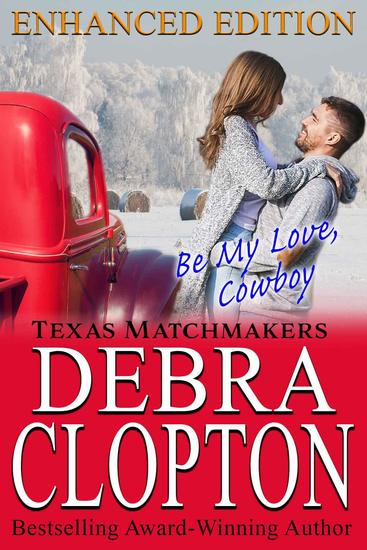 BE MY LOVE COWBOY Enhanced Edition - Texas Matchmakers #2 - cover