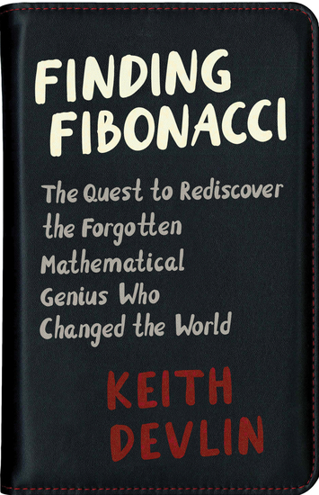 Finding Fibonacci - The Quest to Rediscover the Forgotten Mathematical Genius Who Changed the World - cover