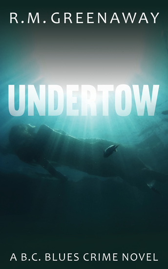 Undertow - A BC Blues Crime Novel - cover