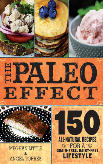 The Paleo Effect - 150 All-Natural Recipes for a Grain-Free Dairy-Free Lifestyle - cover
