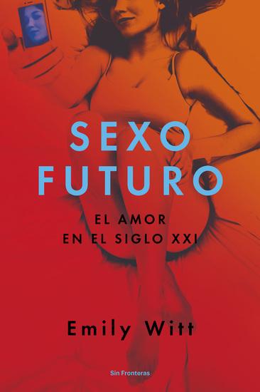 Sexo futuro - El amor en el siglo XXI - cover